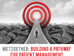 MET2GETHER: BUILDING A PATHWAY FOR PATIENT MANAGEMENT